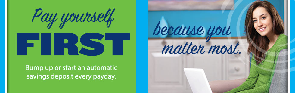 Pay yourself first at Dane County Credit Union. You matter most.