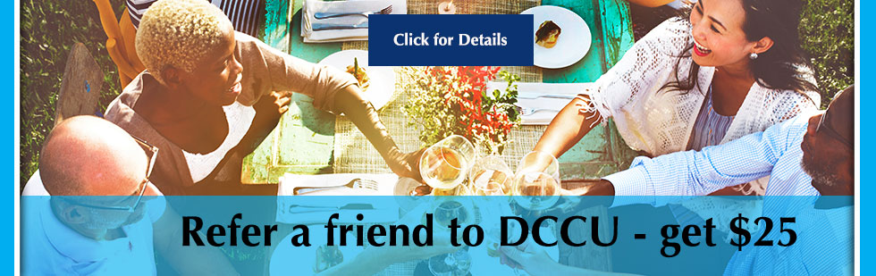 Refer DCCU to your friends and family and you'll each get $25!